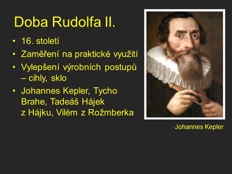 Doba Rudolfa II. 16. století Zaměření na praktické využití