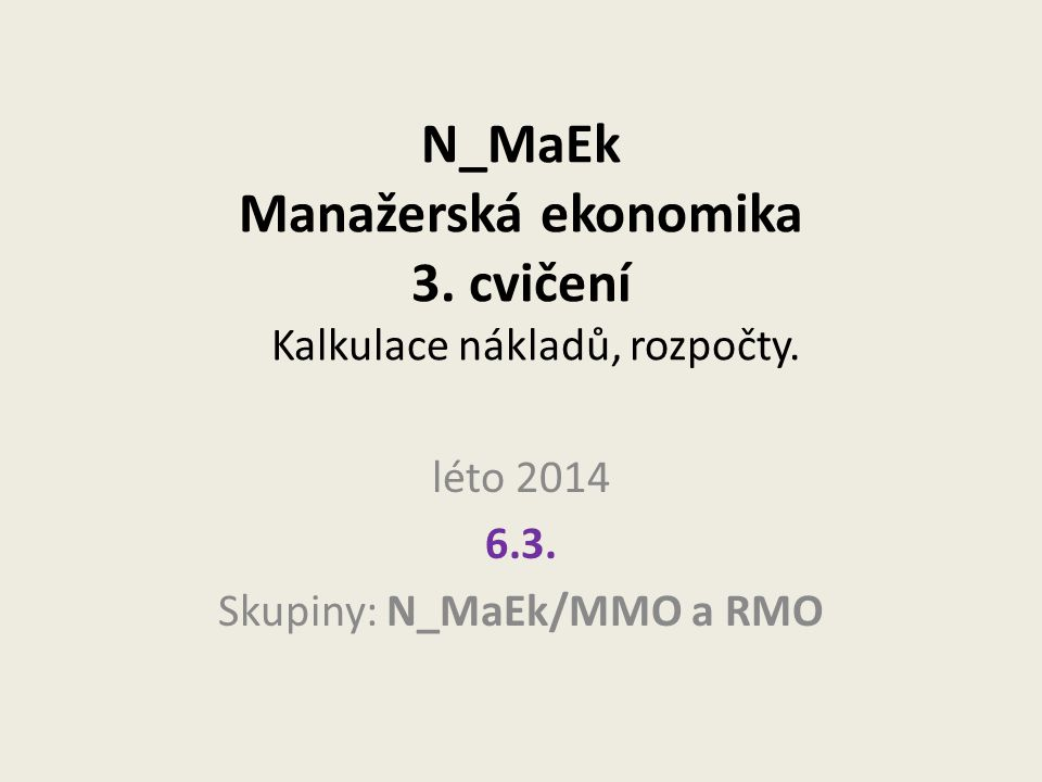 N_MaEk Manažerská ekonomika 3. cvičení Kalkulace nákladů, rozpočty.
