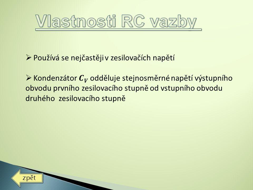 Vlastnosti RC vazby Používá se nejčastěji v zesilovačích napětí