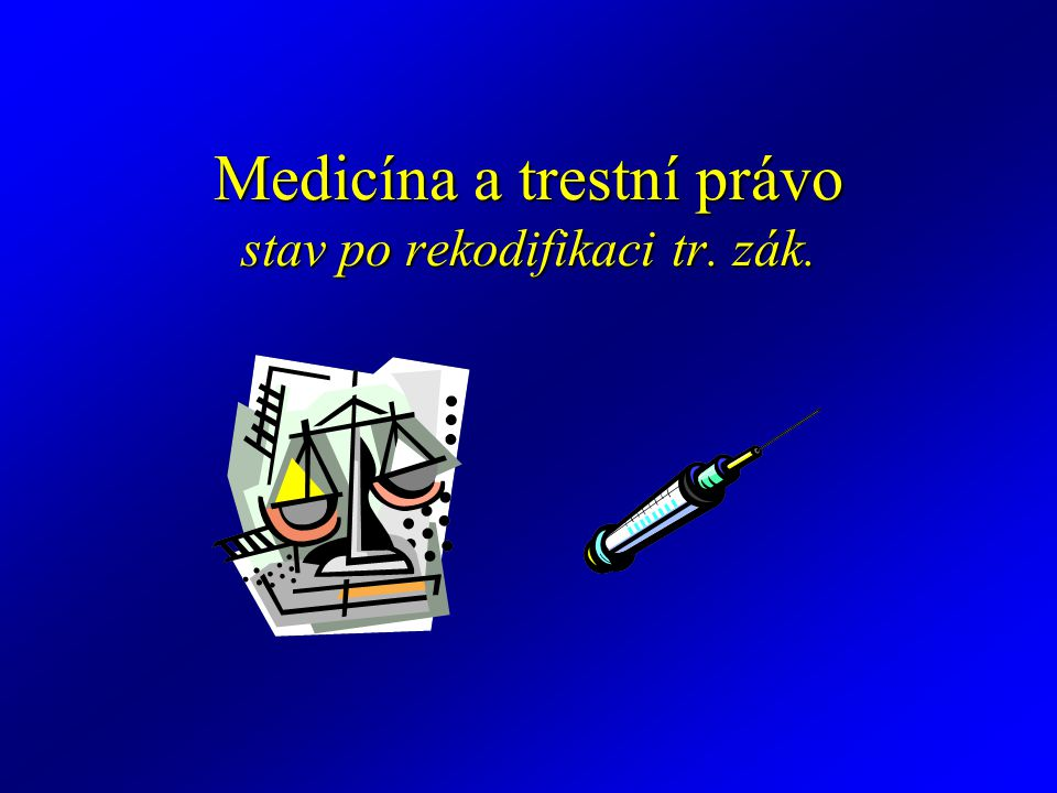 Medicína a trestní právo stav po rekodifikaci tr. zák.