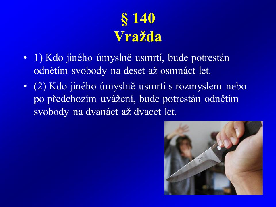 § 140 Vražda 1) Kdo jiného úmyslně usmrtí, bude potrestán odnětím svobody na deset až osmnáct let.