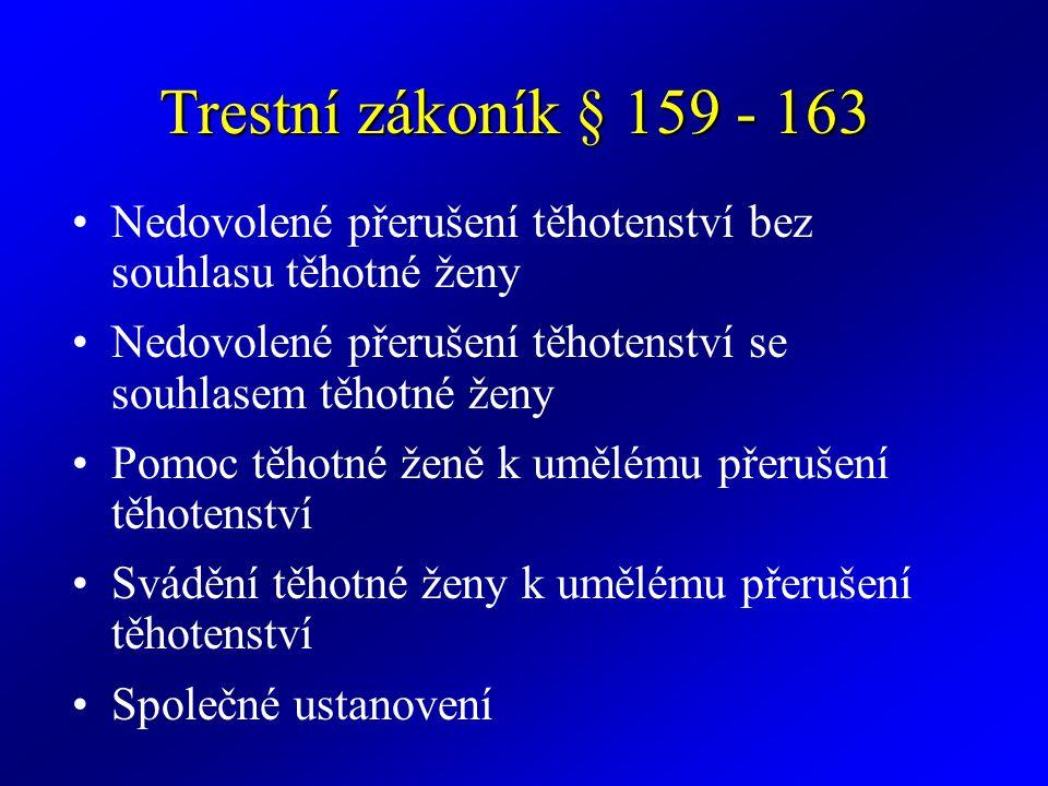Trestní zákoník § 159 - 163 Nedovolené přerušení těhotenství bez souhlasu těhotné ženy. Nedovolené přerušení těhotenství se souhlasem těhotné ženy.