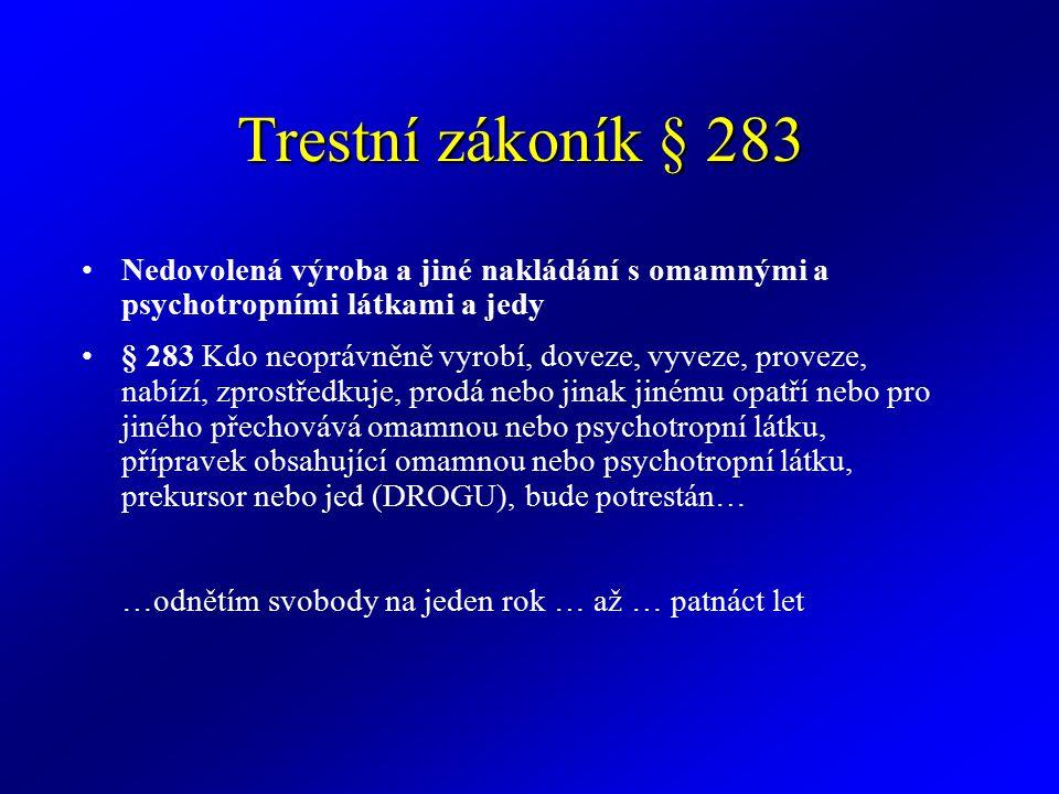 Trestní zákoník § 283 Nedovolená výroba a jiné nakládání s omamnými a psychotropními látkami a jedy.