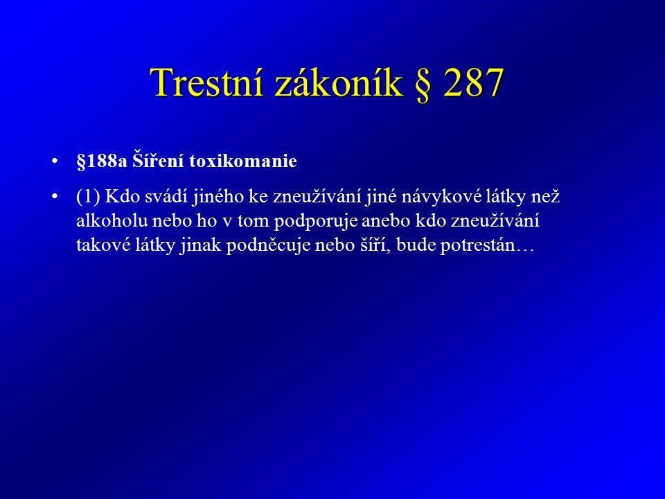 Trestní zákoník § 287 §188a Šíření toxikomanie