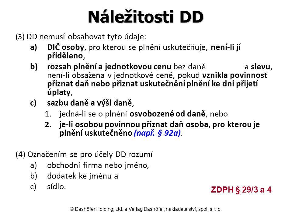 Náležitosti DD (3) DD nemusí obsahovat tyto údaje: DIČ osoby, pro kterou se plnění uskutečňuje, není-li jí přiděleno,