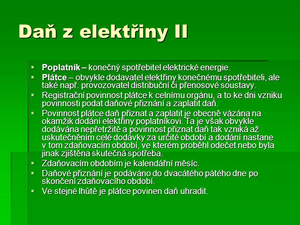 Daň z elektřiny II Poplatník – konečný spotřebitel elektrické energie.