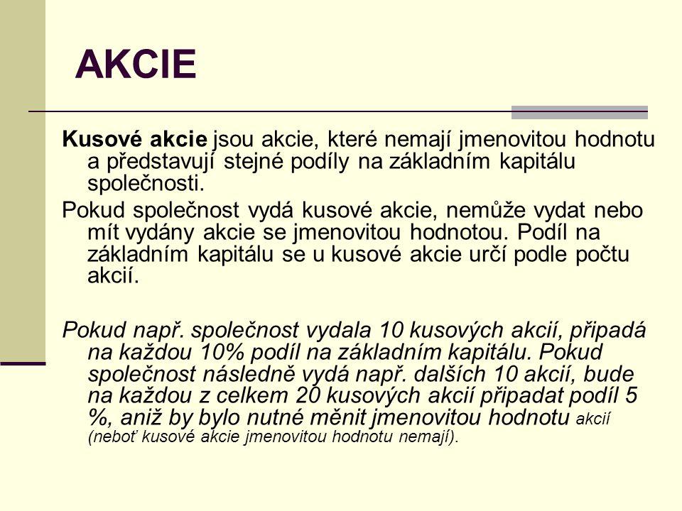 AKCIE Kusové akcie jsou akcie, které nemají jmenovitou hodnotu a představují stejné podíly na základním kapitálu společnosti.