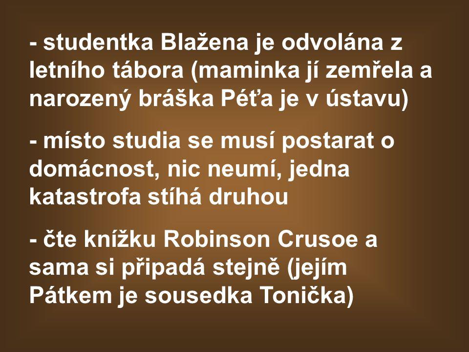 - studentka Blažena je odvolána z letního tábora (maminka jí zemřela a narozený bráška Péťa je v ústavu)