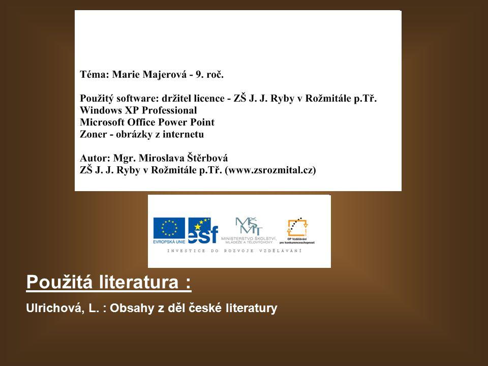 Použitá literatura : Ulrichová, L. : Obsahy z děl české literatury