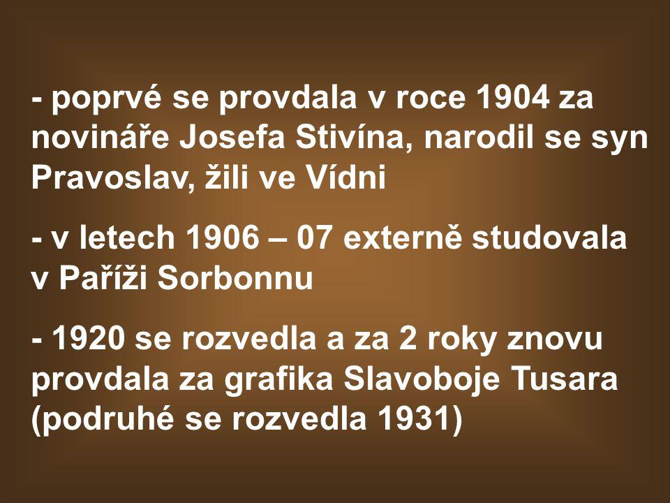 - poprvé se provdala v roce 1904 za novináře Josefa Stivína, narodil se syn Pravoslav, žili ve Vídni