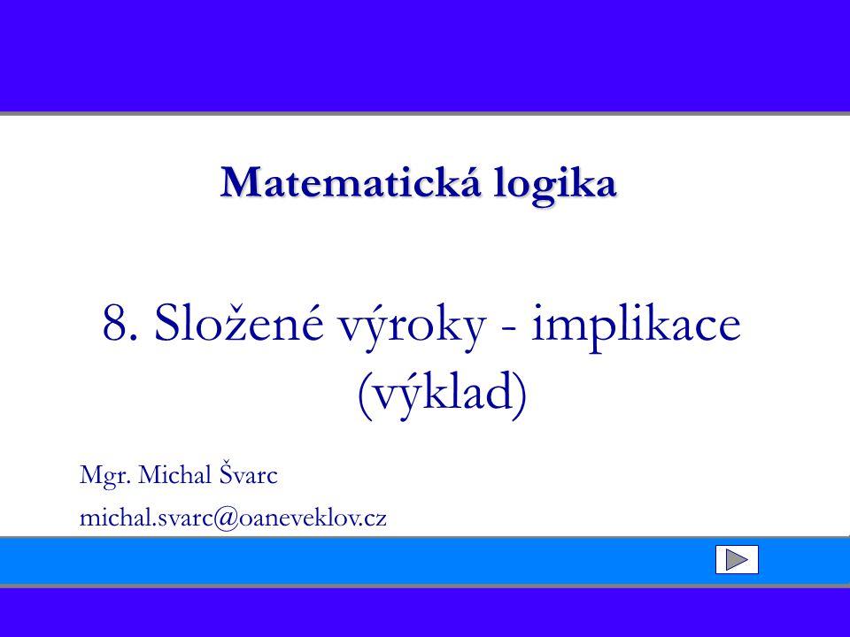 8. Složené výroky - implikace (výklad)