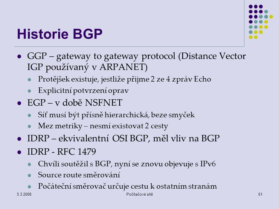 Historie BGP GGP – gateway to gateway protocol (Distance Vector IGP používaný v ARPANET) Protějšek existuje, jestliže přijme 2 ze 4 zpráv Echo.