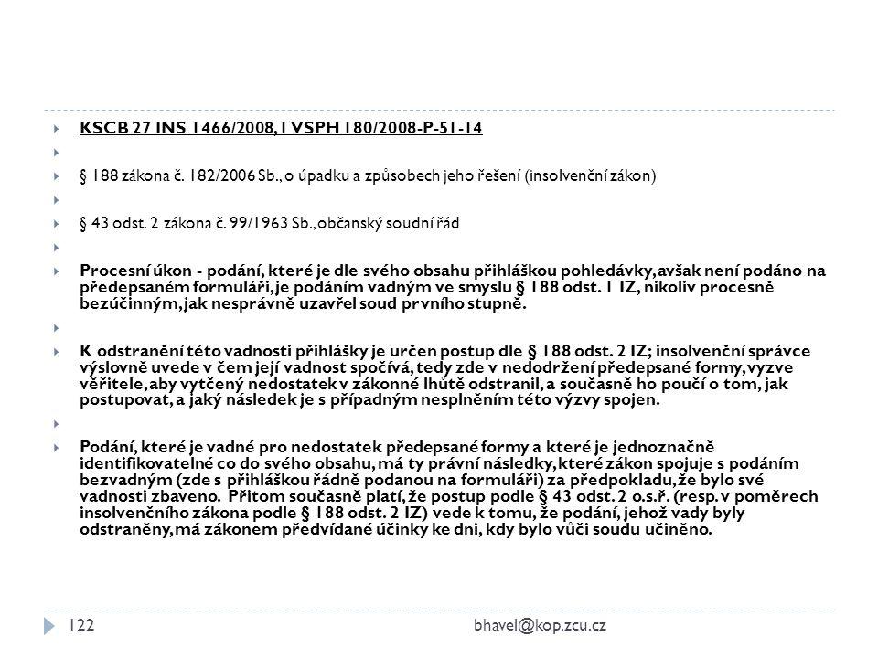 KSCB 27 INS 1466/2008, 1 VSPH 180/2008-P-51-14 § 188 zákona č. 182/2006 Sb., o úpadku a způsobech jeho řešení (insolvenční zákon)