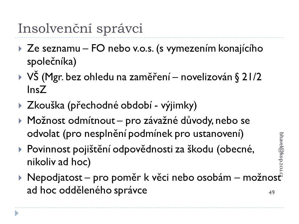 Insolvenční správci Ze seznamu – FO nebo v.o.s. (s vymezením konajícího společníka) VŠ (Mgr. bez ohledu na zaměření – novelizován § 21/2 InsZ.