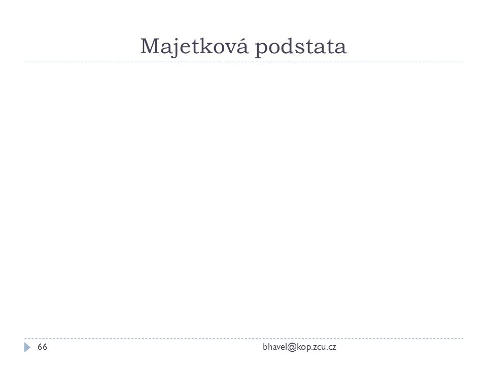 Majetková podstata bhavel@kop.zcu.cz