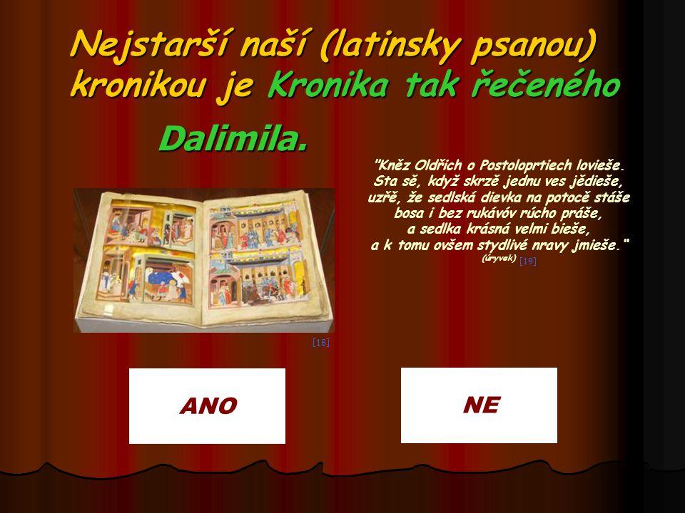 Nejstarší naší (latinsky psanou) kronikou je Kronika tak řečeného