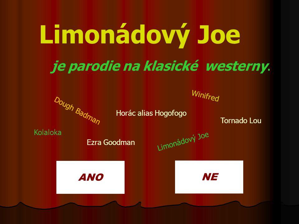 Limonádový Joe je parodie na klasické westerny. ANO NE Winifred