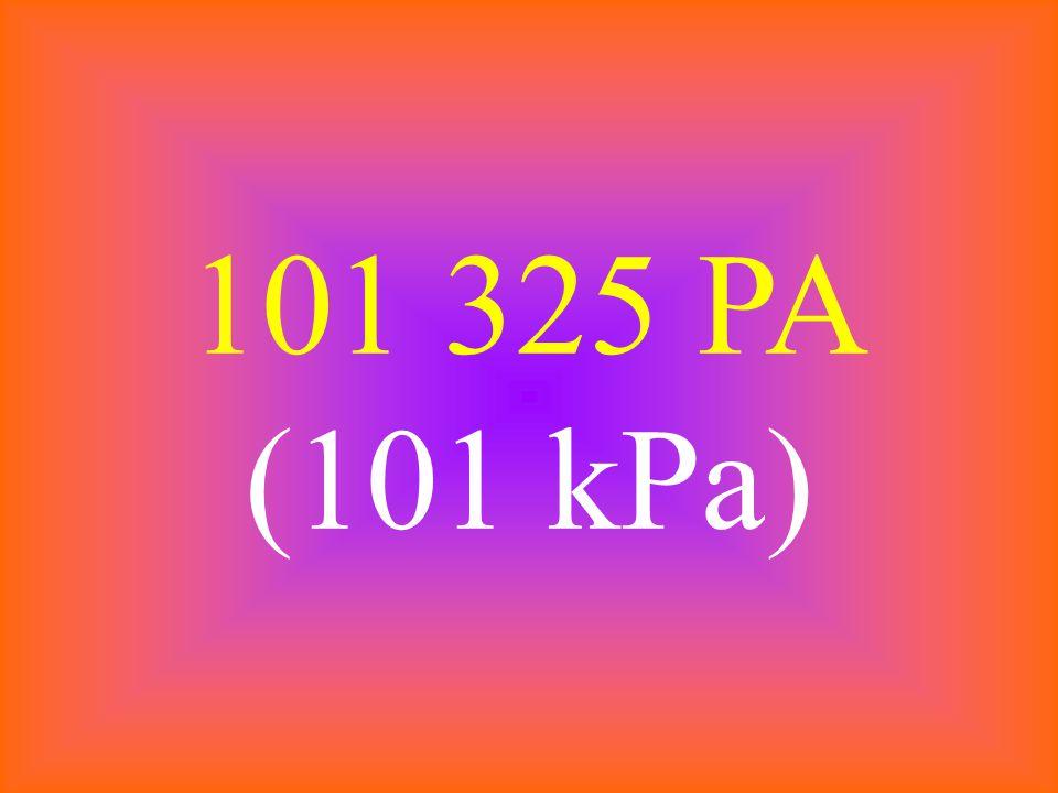 101 325 PA (101 kPa)