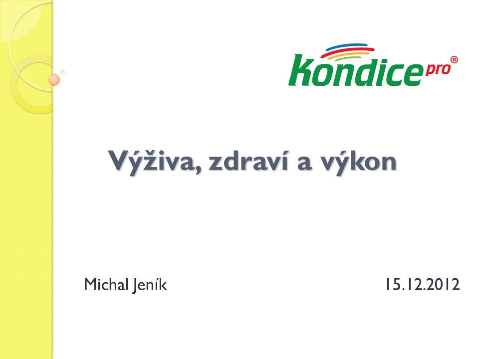 Výživa, zdraví a výkon Michal Jeník 15.12.2012