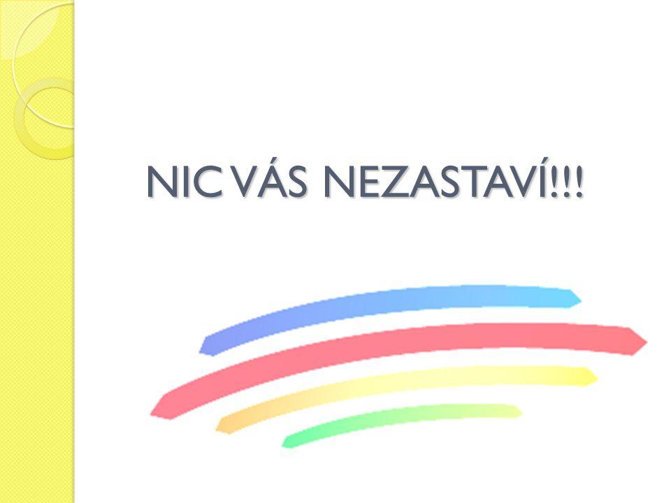 NIC VÁS NEZASTAVÍ!!!