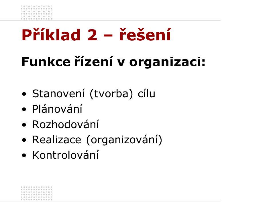 Příklad 2 – řešení Funkce řízení v organizaci: Stanovení (tvorba) cílu