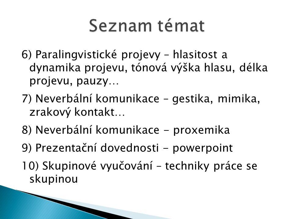 Seznam témat 6) Paralingvistické projevy – hlasitost a dynamika projevu, tónová výška hlasu, délka projevu, pauzy…