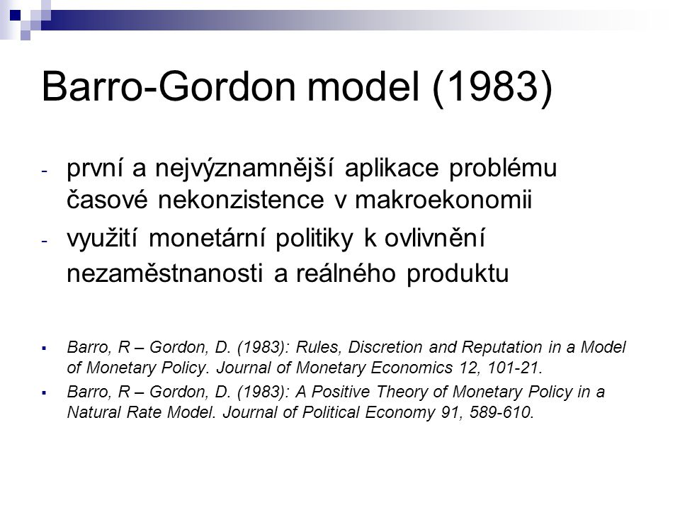 Barro-Gordon model (1983) první a nejvýznamnější aplikace problému časové nekonzistence v makroekonomii.