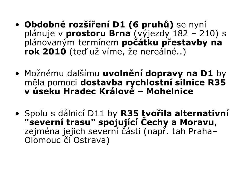 Obdobné rozšíření D1 (6 pruhů) se nyní plánuje v prostoru Brna (výjezdy 182 – 210) s plánovaným termínem počátku přestavby na rok 2010 (teď už víme, že nereálné..)