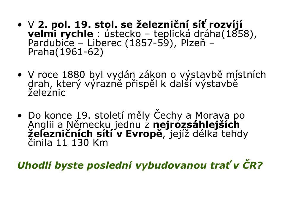 V 2. pol. 19. stol. se železniční síť rozvíjí velmi rychle : ústecko – teplická dráha(1858), Pardubice – Liberec (1857-59), Plzeň – Praha(1961-62)