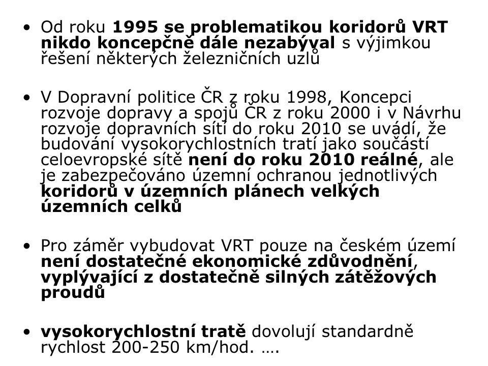 Od roku 1995 se problematikou koridorů VRT nikdo koncepčně dále nezabýval s výjimkou řešení některých železničních uzlů