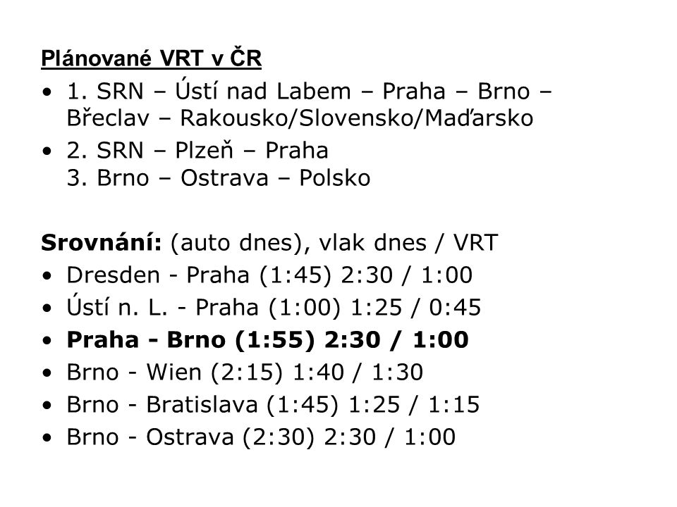 Plánované VRT v ČR 1. SRN – Ústí nad Labem – Praha – Brno – Břeclav – Rakousko/Slovensko/Maďarsko. 2. SRN – Plzeň – Praha 3. Brno – Ostrava – Polsko.
