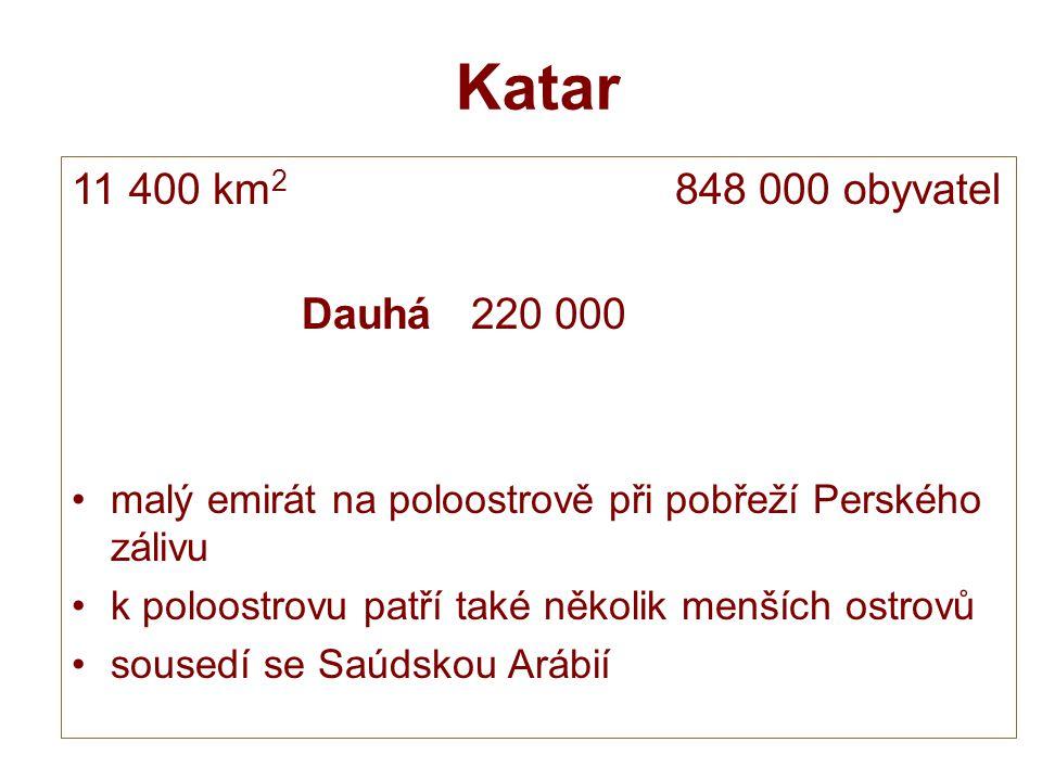 Katar 11 400 km2 848 000 obyvatel Dauhá 220 000