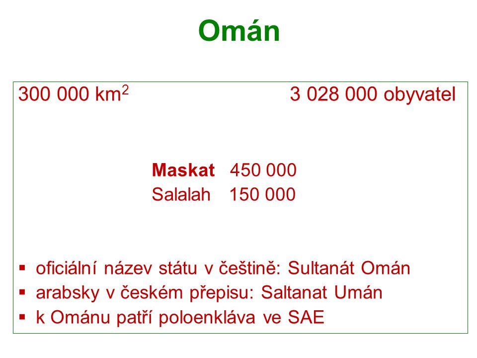 Omán 300 000 km2 3 028 000 obyvatel Maskat 450 000 Salalah 150 000