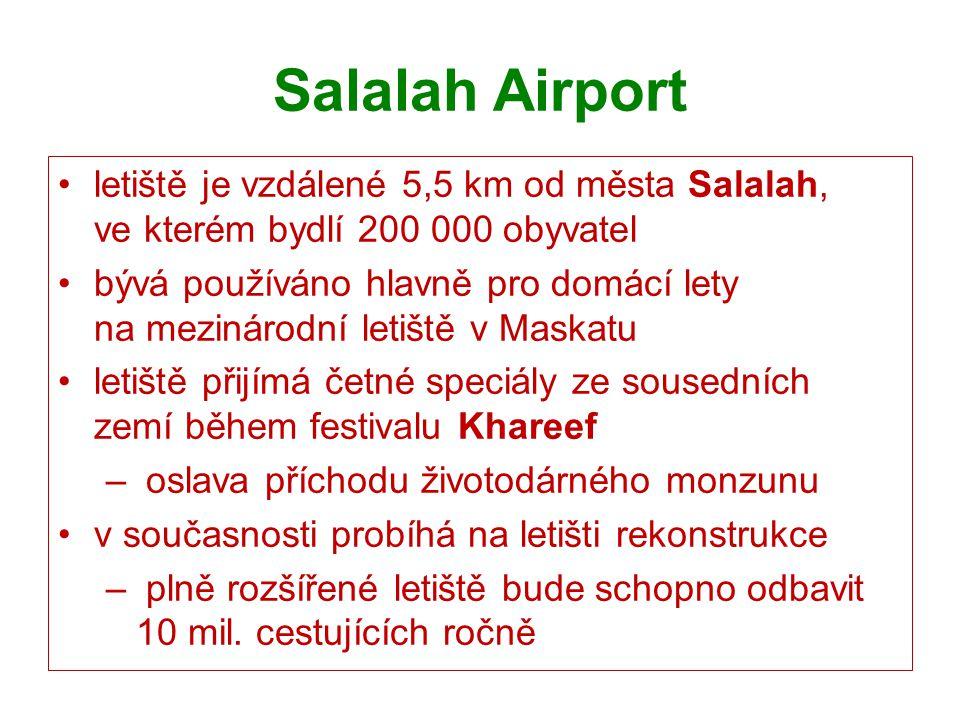 Salalah Airport letiště je vzdálené 5,5 km od města Salalah, ve kterém bydlí 200 000 obyvatel.