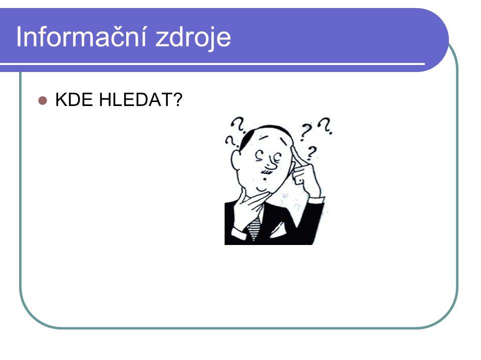 Informační zdroje KDE HLEDAT