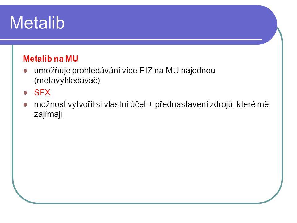 Metalib Metalib na MU. umožňuje prohledávání více EIZ na MU najednou (metavyhledavač) SFX.