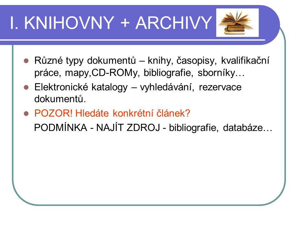 I. KNIHOVNY + ARCHIVY Různé typy dokumentů – knihy, časopisy, kvalifikační práce, mapy,CD-ROMy, bibliografie, sborníky…