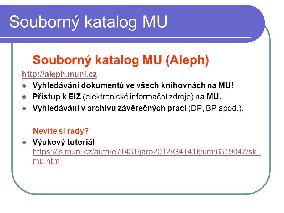 Souborný katalog MU Souborný katalog MU (Aleph) http://aleph.muni.cz