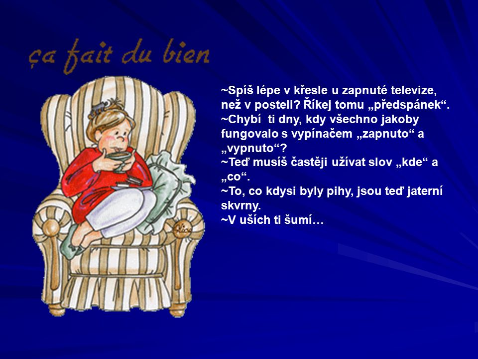 ~Spíš lépe v křesle u zapnuté televize, než v posteli