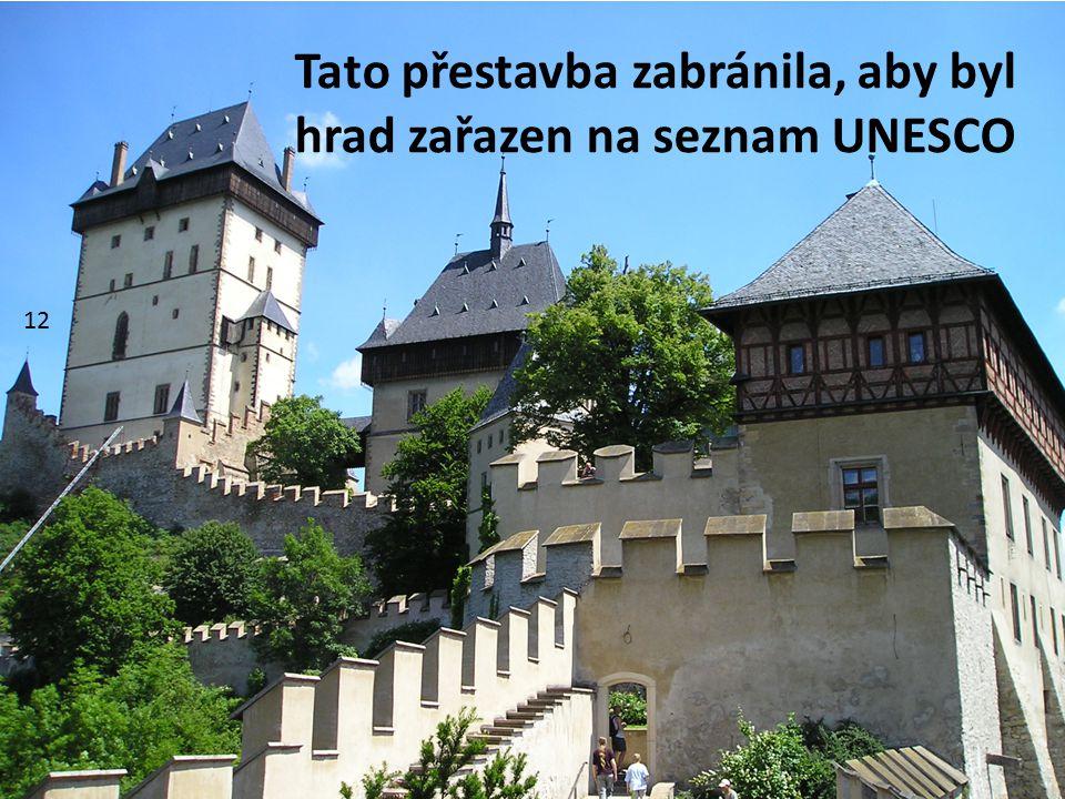 Tato přestavba zabránila, aby byl hrad zařazen na seznam UNESCO