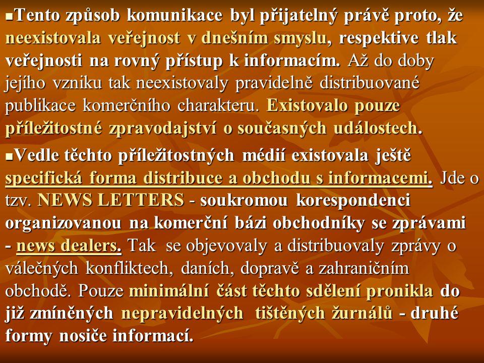 Tento způsob komunikace byl přijatelný právě proto, že neexistovala veřejnost v dnešním smyslu, respektive tlak veřejnosti na rovný přístup k informacím. Až do doby jejího vzniku tak neexistovaly pravidelně distribuované publikace komerčního charakteru. Existovalo pouze příležitostné zpravodajství o současných událostech.