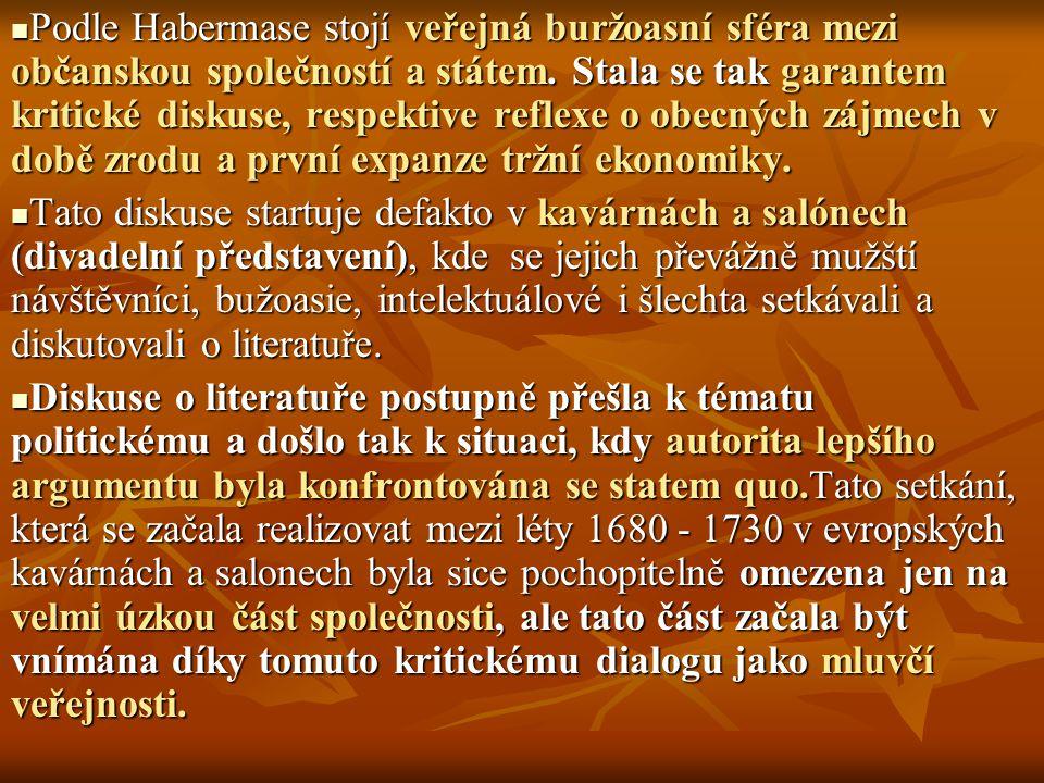 Podle Habermase stojí veřejná buržoasní sféra mezi občanskou společností a státem. Stala se tak garantem kritické diskuse, respektive reflexe o obecných zájmech v době zrodu a první expanze tržní ekonomiky.