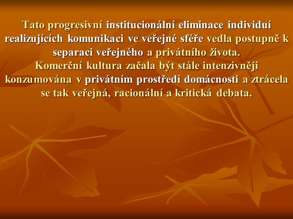 Tato progresivní institucionální eliminace individuí realizujících komunikaci ve veřejné sféře vedla postupně k separaci veřejného a privátního života.