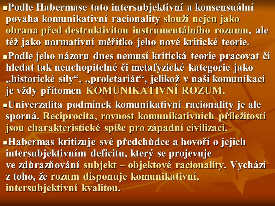 Podle Habermase tato intersubjektivní a konsensuální povaha komunikativní racionality slouží nejen jako obrana před destruktivitou instrumentálního rozumu, ale též jako normativní měřítko jeho nové kritické teorie.