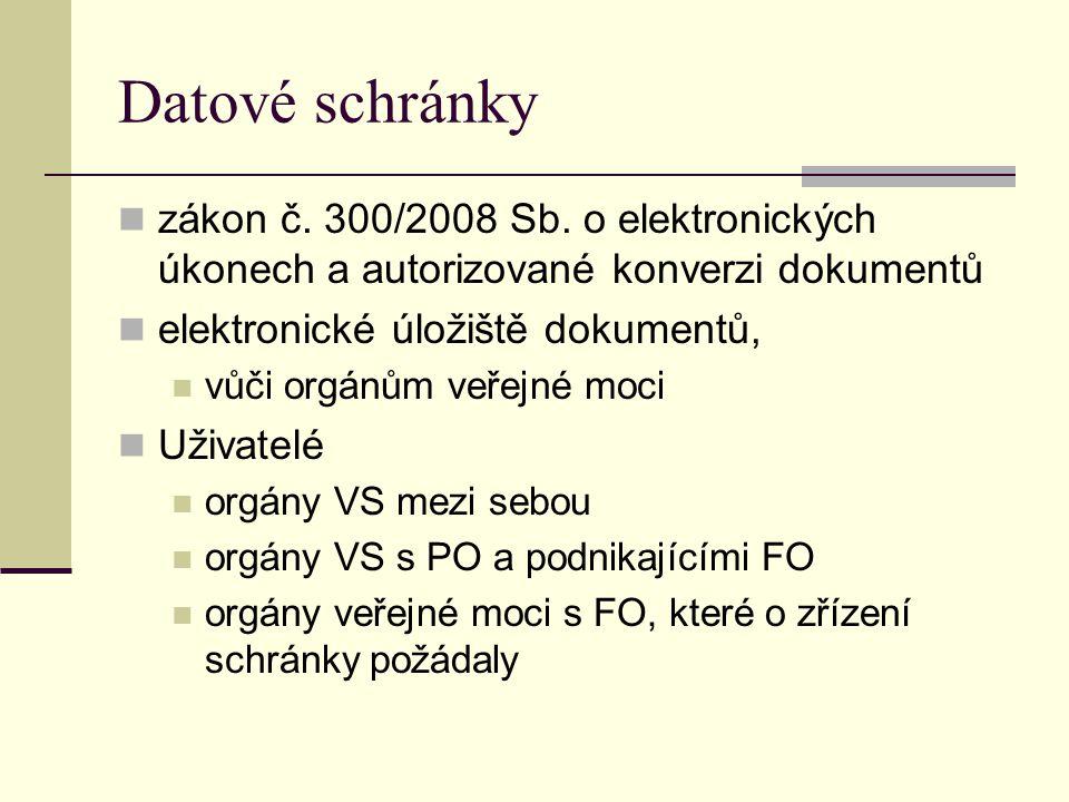 Datové schránky zákon č. 300/2008 Sb. o elektronických úkonech a autorizované konverzi dokumentů. elektronické úložiště dokumentů,