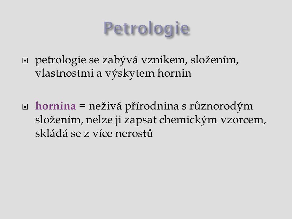Petrologie petrologie se zabývá vznikem, složením, vlastnostmi a výskytem hornin.