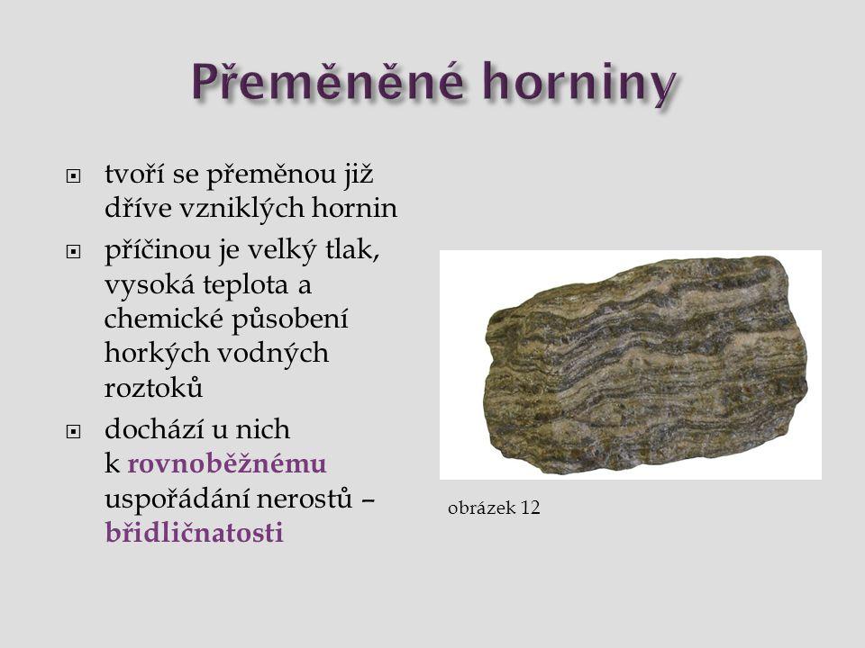 Přeměněné horniny tvoří se přeměnou již dříve vzniklých hornin
