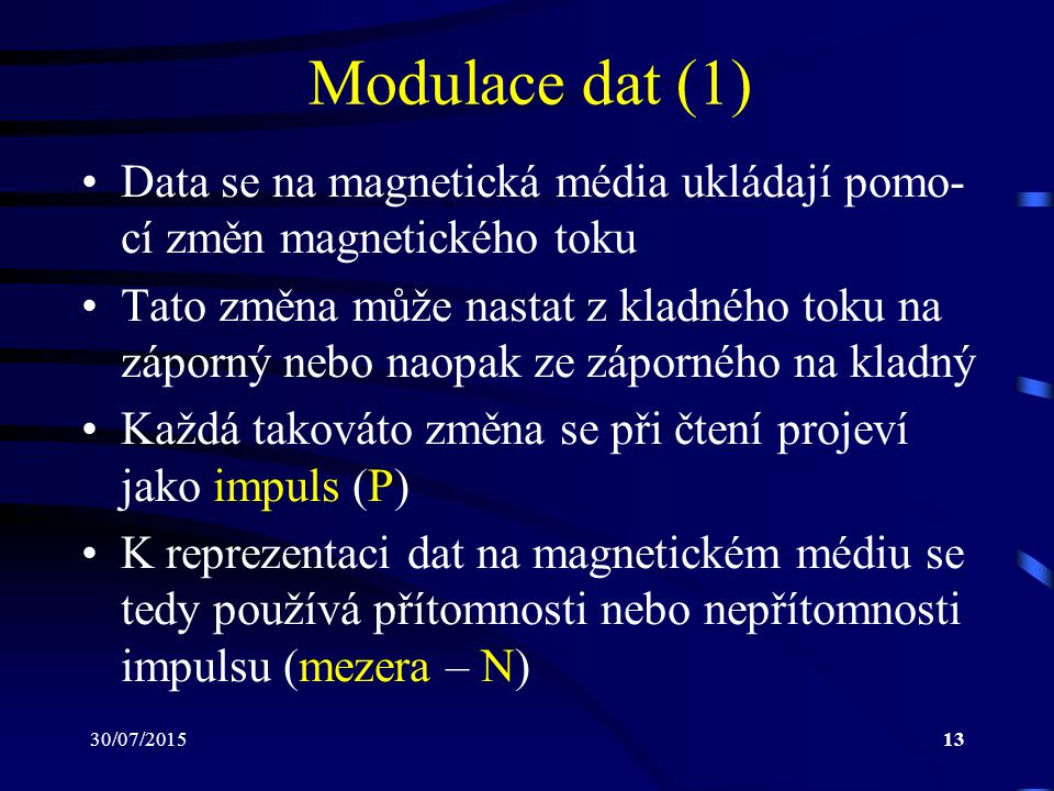 Modulace dat (1) Data se na magnetická média ukládají pomo-cí změn magnetického toku.