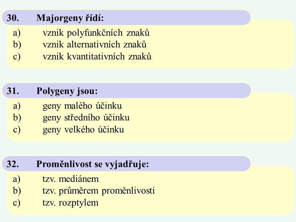 30. Majorgeny řídí: a) vznik polyfunkčních znaků. b) vznik alternativních znaků. c) vznik kvantitativních znaků.
