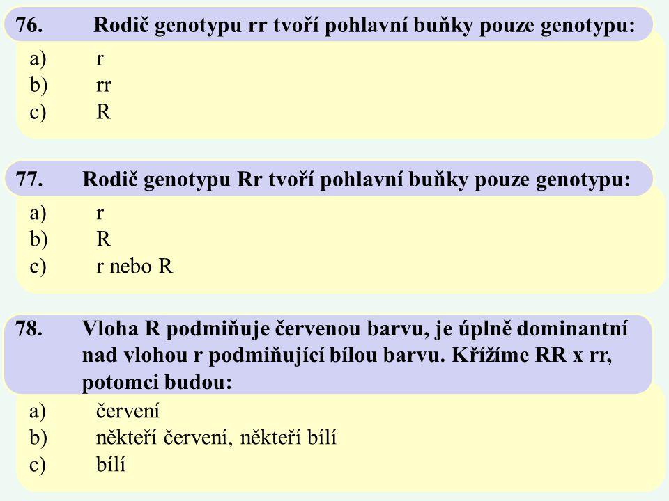 76. Rodič genotypu rr tvoří pohlavní buňky pouze genotypu: